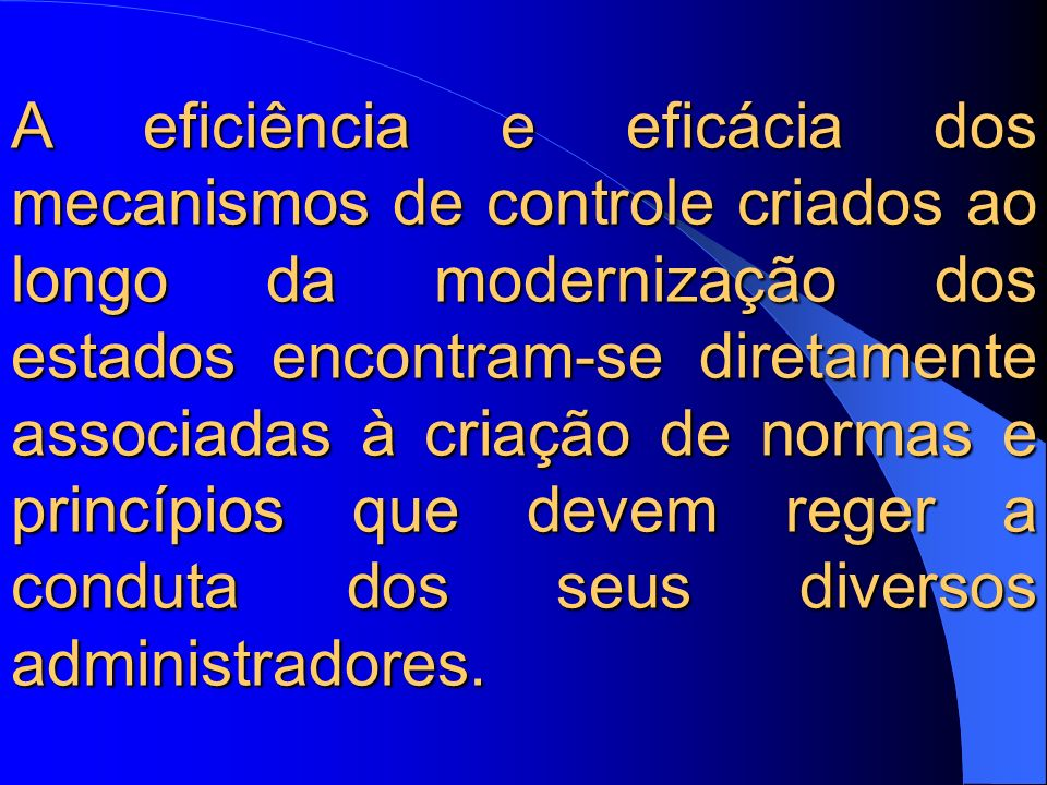 A eficiência e eficácia dos mecanismos de controle criados ao longo da modernização dos estados encontram-se diretamente associadas à criação de norma