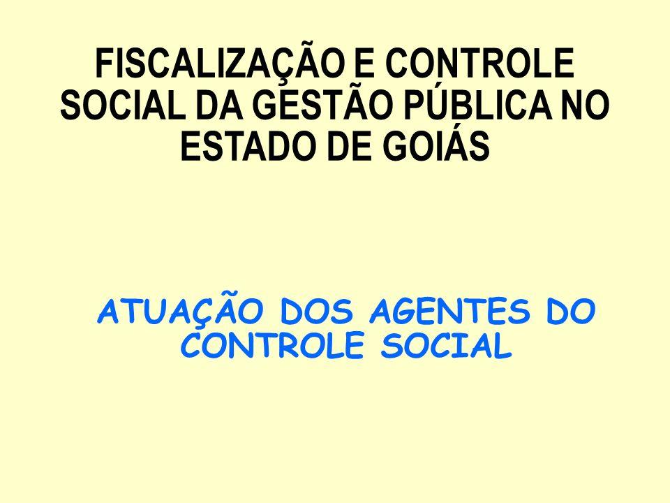 ATUAÇÃO DOS AGENTES DO CONTROLE SOCIAL FISCALIZAÇÃO E CONTROLE SOCIAL DA GESTÃO PÚBLICA NO ESTADO DE GOIÁS