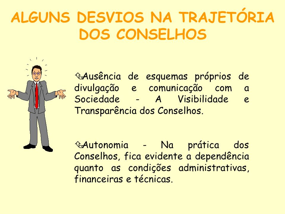 Ausência de esquemas próprios de divulgação e comunicação com a Sociedade - A Visibilidade e Transparência dos Conselhos. Autonomia - Na prática dos C