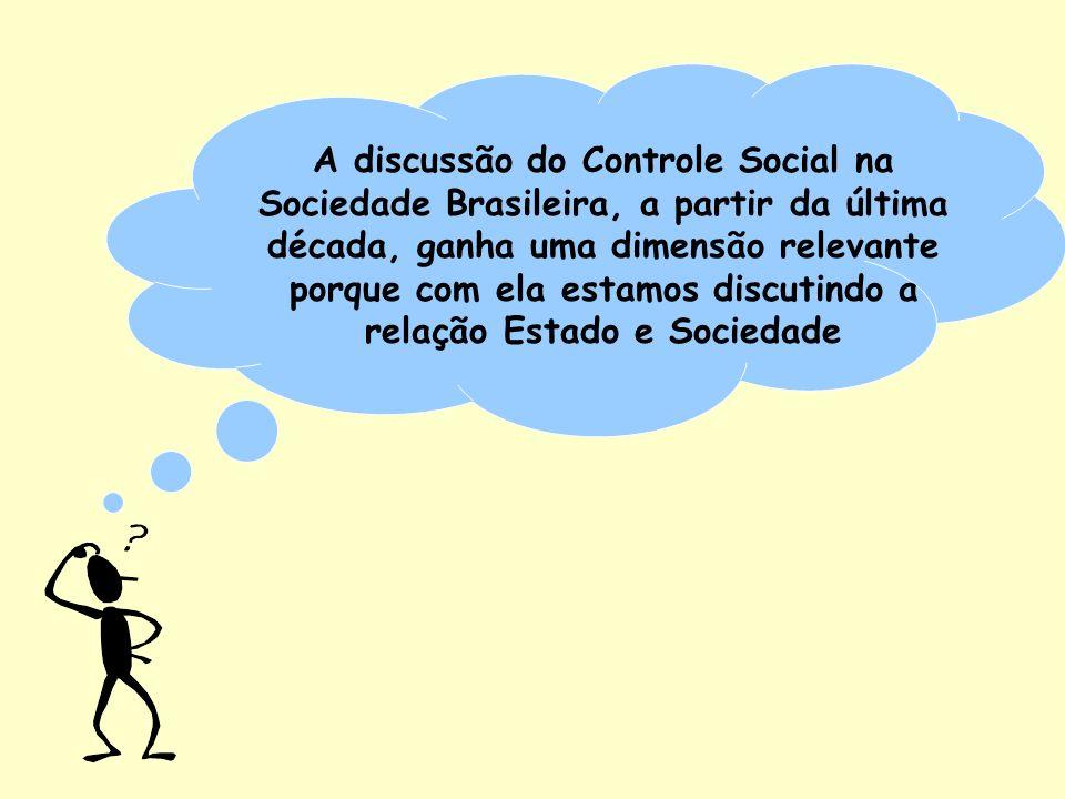 A discussão do Controle Social na Sociedade Brasileira, a partir da última década, ganha uma dimensão relevante porque com ela estamos discutindo a re