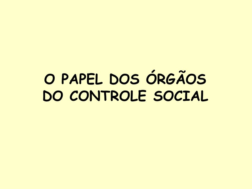 O PAPEL DOS ÓRGÃOS DO CONTROLE SOCIAL