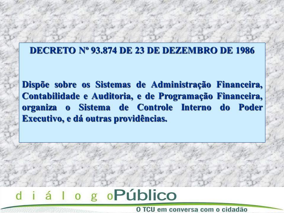 DECRETO Nº 93.874 DE 23 DE DEZEMBRO DE 1986 Dispõe sobre os Sistemas de Administração Financeira, Contabilidade e Auditoria, e de Programação Financei