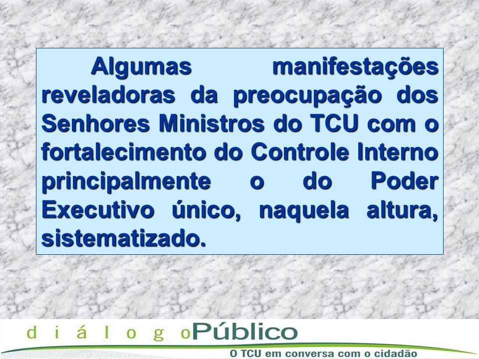 Algumas manifestações reveladoras da preocupação dos Senhores Ministros do TCU com o fortalecimento do Controle Interno principalmente o do Poder Exec