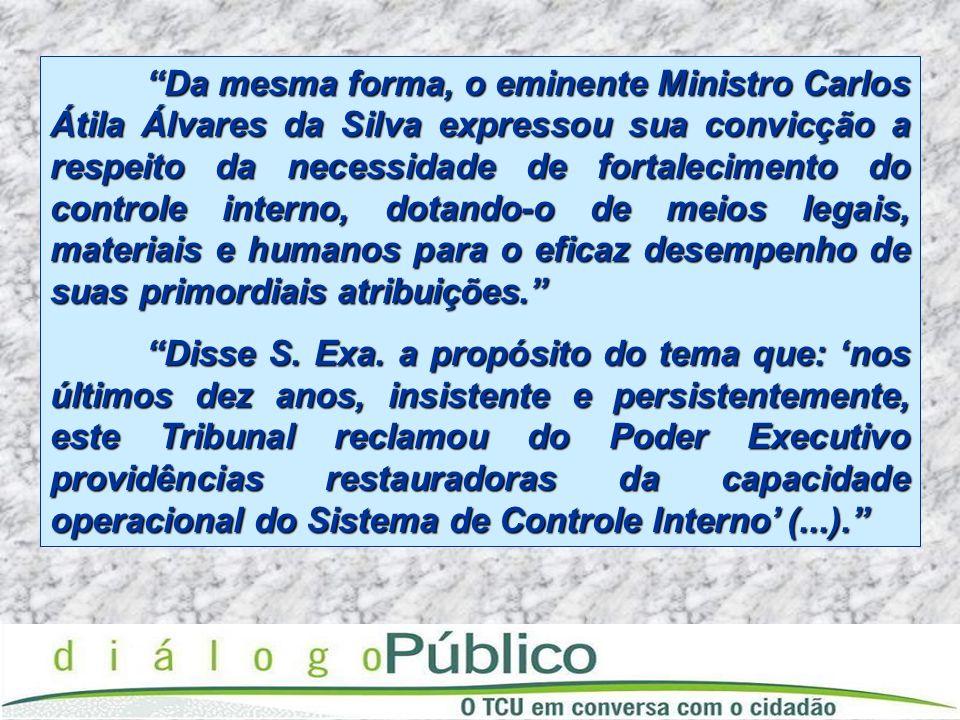 Da mesma forma, o eminente Ministro Carlos Átila Álvares da Silva expressou sua convicção a respeito da necessidade de fortalecimento do controle inte