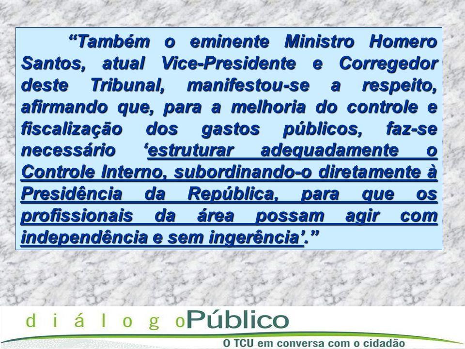 Também o eminente Ministro Homero Santos, atual Vice-Presidente e Corregedor deste Tribunal, manifestou-se a respeito, afirmando que, para a melhoria