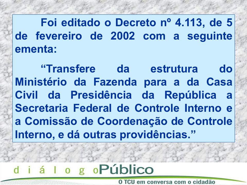Foi editado o Decreto nº 4.113, de 5 de fevereiro de 2002 com a seguinte ementa: Transfere da estrutura do Ministério da Fazenda para a da Casa Civil