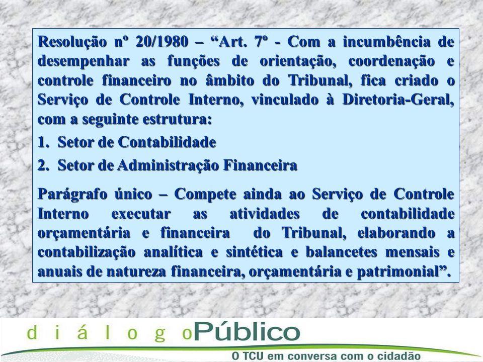Resolução nº 20/1980 – Art. 7º - Com a incumbência de desempenhar as funções de orientação, coordenação e controle financeiro no âmbito do Tribunal, f