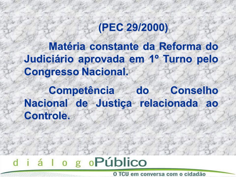(PEC 29/2000) Matéria constante da Reforma do Judiciário aprovada em 1º Turno pelo Congresso Nacional. Competência do Conselho Nacional de Justiça rel