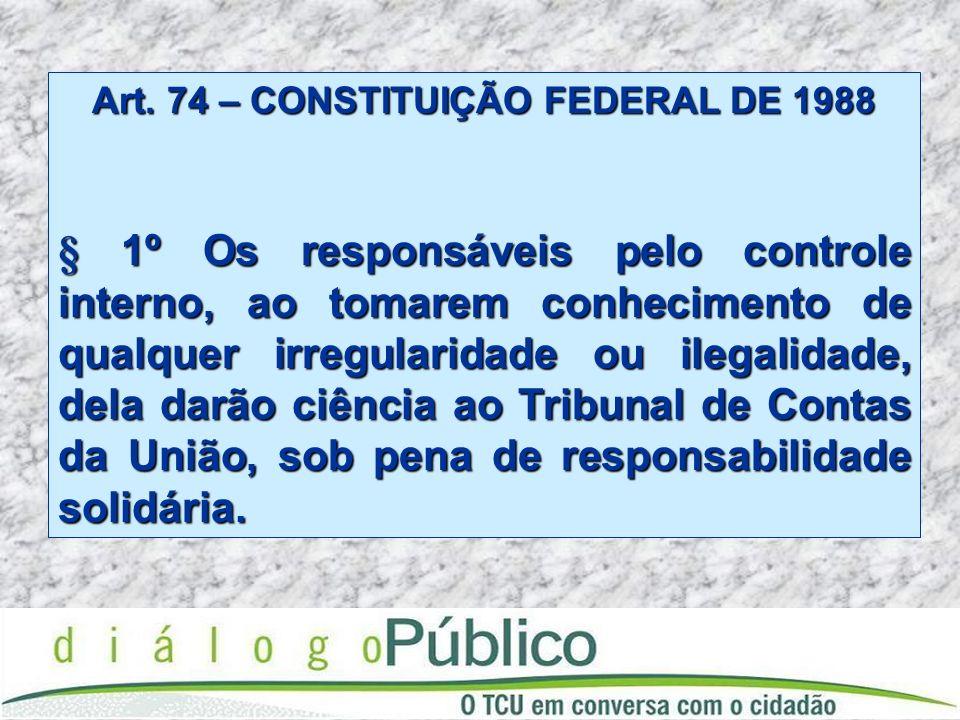 Art. 74 – CONSTITUIÇÃO FEDERAL DE 1988 § 1º Os responsáveis pelo controle interno, ao tomarem conhecimento de qualquer irregularidade ou ilegalidade,
