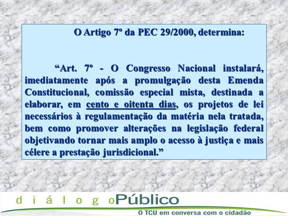 O Artigo 7º da PEC 29/2000, determina: Art. 7º - O Congresso Nacional instalará, imediatamente após a promulgação desta Emenda Constitucional, comissã