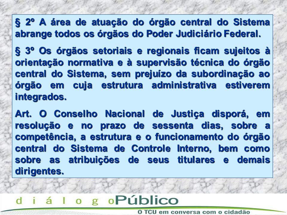 § 2º A área de atuação do órgão central do Sistema abrange todos os órgãos do Poder Judiciário Federal. § 3º Os órgãos setoriais e regionais ficam suj