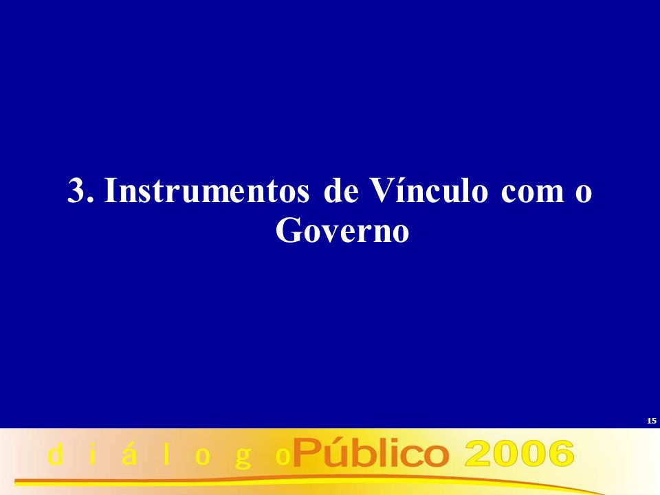 15 3. Instrumentos de Vínculo com o Governo