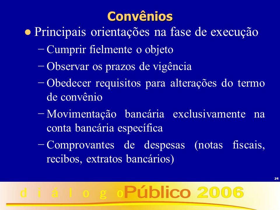 24 Convênios Principais orientações na fase de execução Cumprir fielmente o objeto Observar os prazos de vigência Obedecer requisitos para alterações
