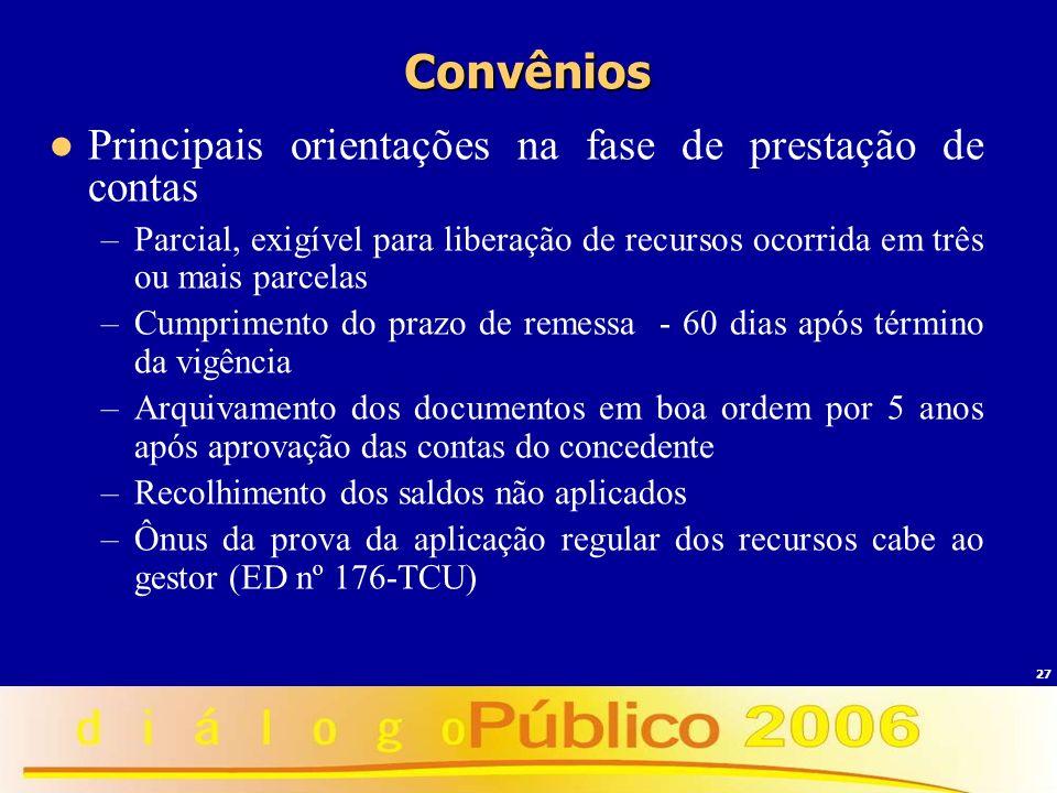27 Convênios Principais orientações na fase de prestação de contas –Parcial, exigível para liberação de recursos ocorrida em três ou mais parcelas –Cu
