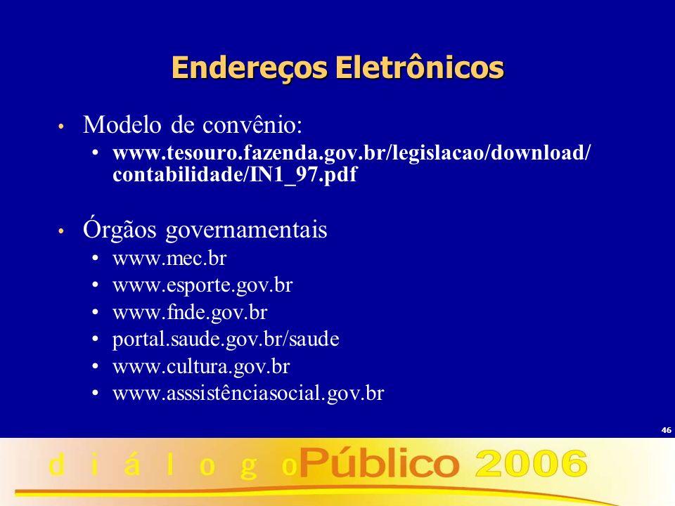 46 Endereços Eletrônicos Modelo de convênio: www.tesouro.fazenda.gov.br/legislacao/download/ contabilidade/IN1_97.pdf Órgãos governamentais www.mec.br