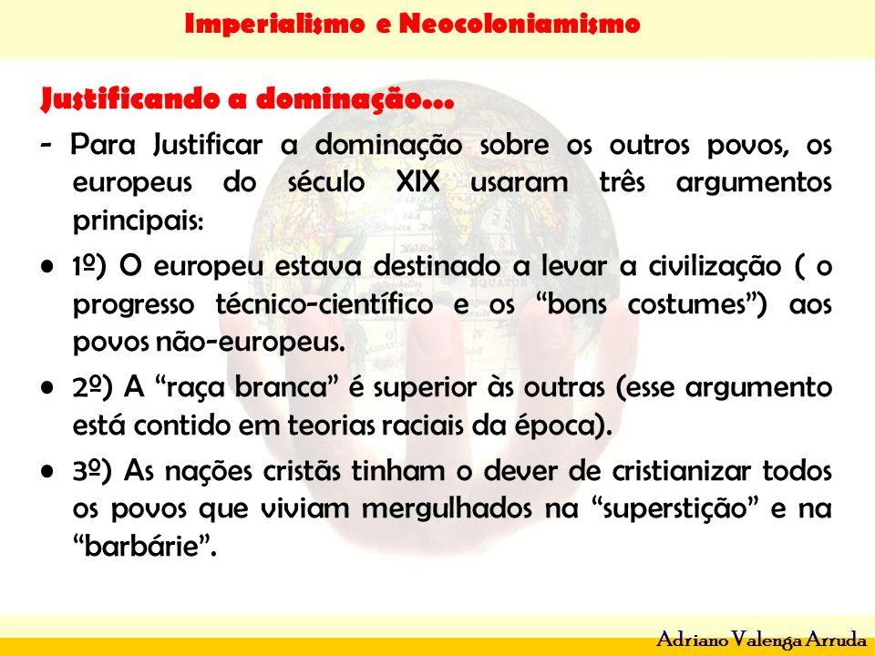 Imperialismo e Neocoloniamismo Adriano Valenga Arruda Justificando a dominação... - Para Justificar a dominação sobre os outros povos, os europeus do