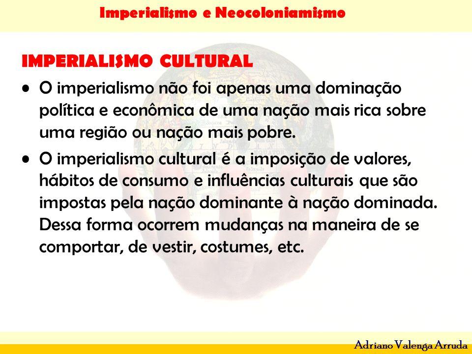 Imperialismo e Neocoloniamismo Adriano Valenga Arruda IMPERIALISMO CULTURAL O imperialismo não foi apenas uma dominação política e econômica de uma na