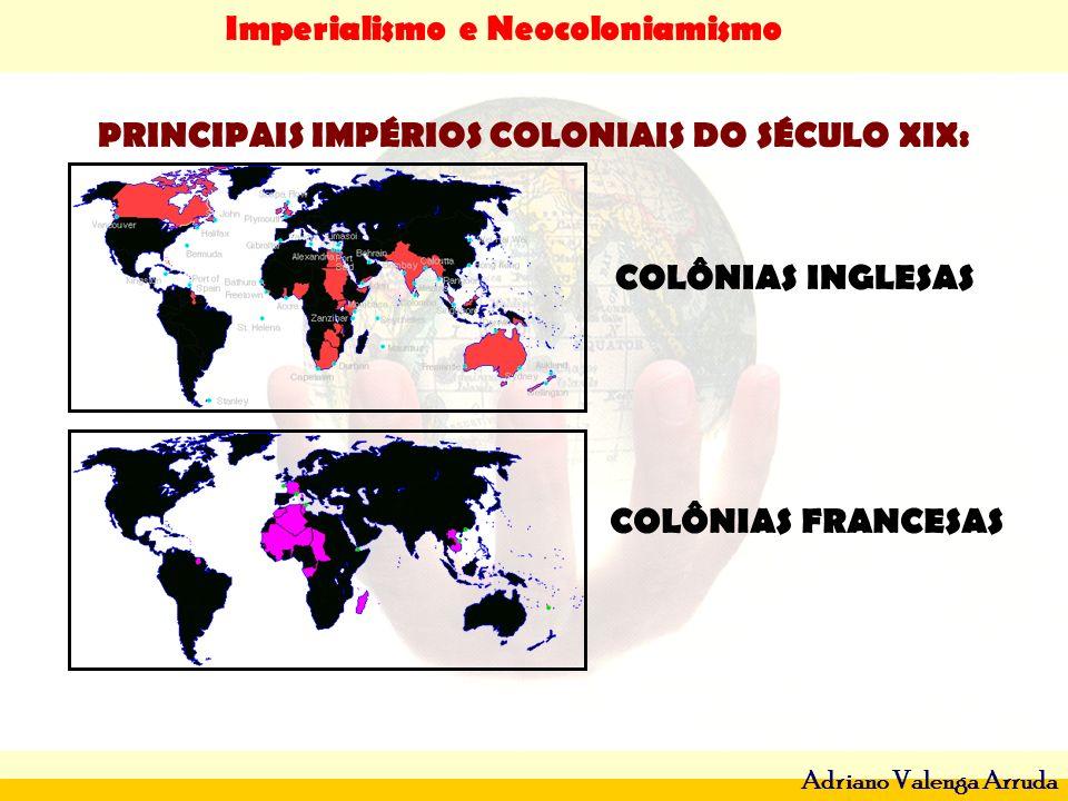 Imperialismo e Neocoloniamismo Adriano Valenga Arruda PRINCIPAIS IMPÉRIOS COLONIAIS DO SÉCULO XIX: COLÔNIAS INGLESAS COLÔNIAS FRANCESAS