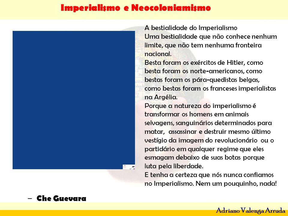 Imperialismo e Neocoloniamismo Adriano Valenga Arruda A bestialidade do Imperialismo Uma bestialidade que não conhece nenhum limite, que não tem nenhu