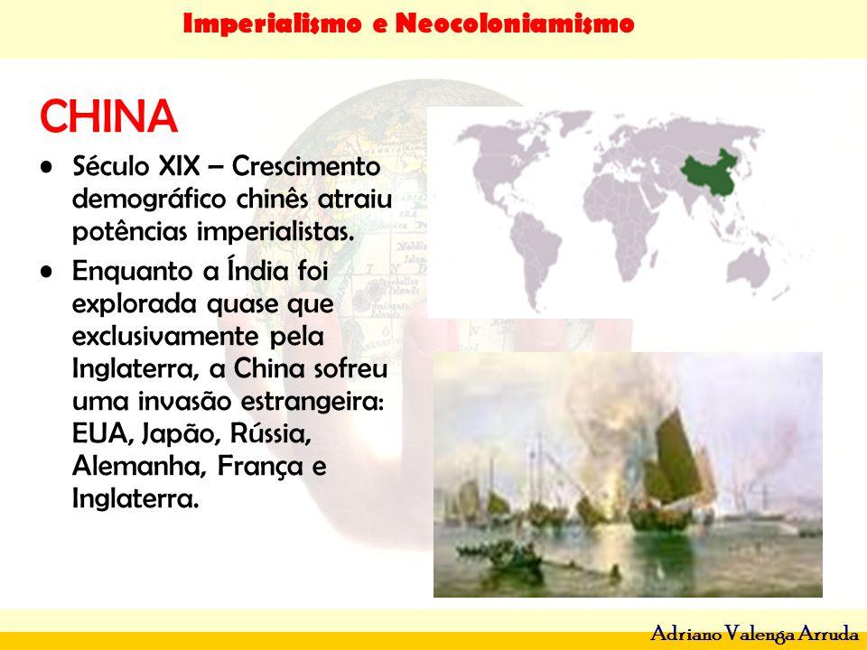 Imperialismo e Neocoloniamismo Adriano Valenga Arruda CHINA Século XIX – Crescimento demográfico chinês atraiu potências imperialistas. Enquanto a Índ