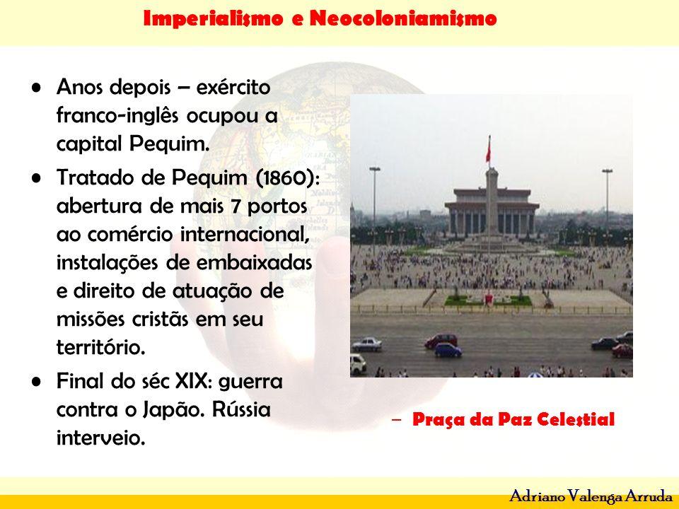 Imperialismo e Neocoloniamismo Adriano Valenga Arruda Anos depois – exército franco-inglês ocupou a capital Pequim. Tratado de Pequim (1860): abertura