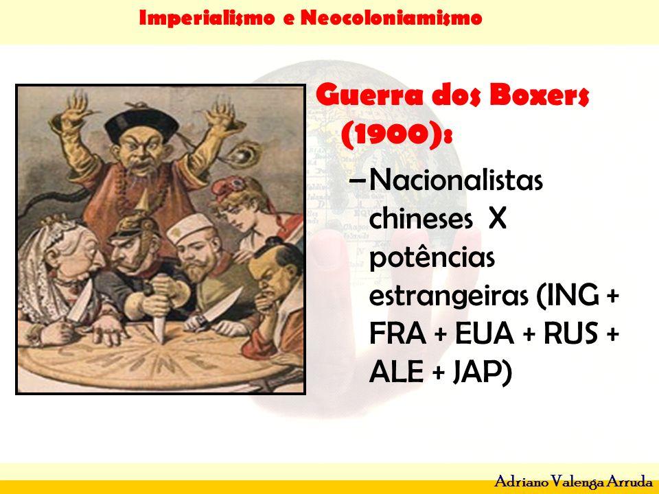 Imperialismo e Neocoloniamismo Adriano Valenga Arruda Guerra dos Boxers (1900): –Nacionalistas chineses X potências estrangeiras (ING + FRA + EUA + RU