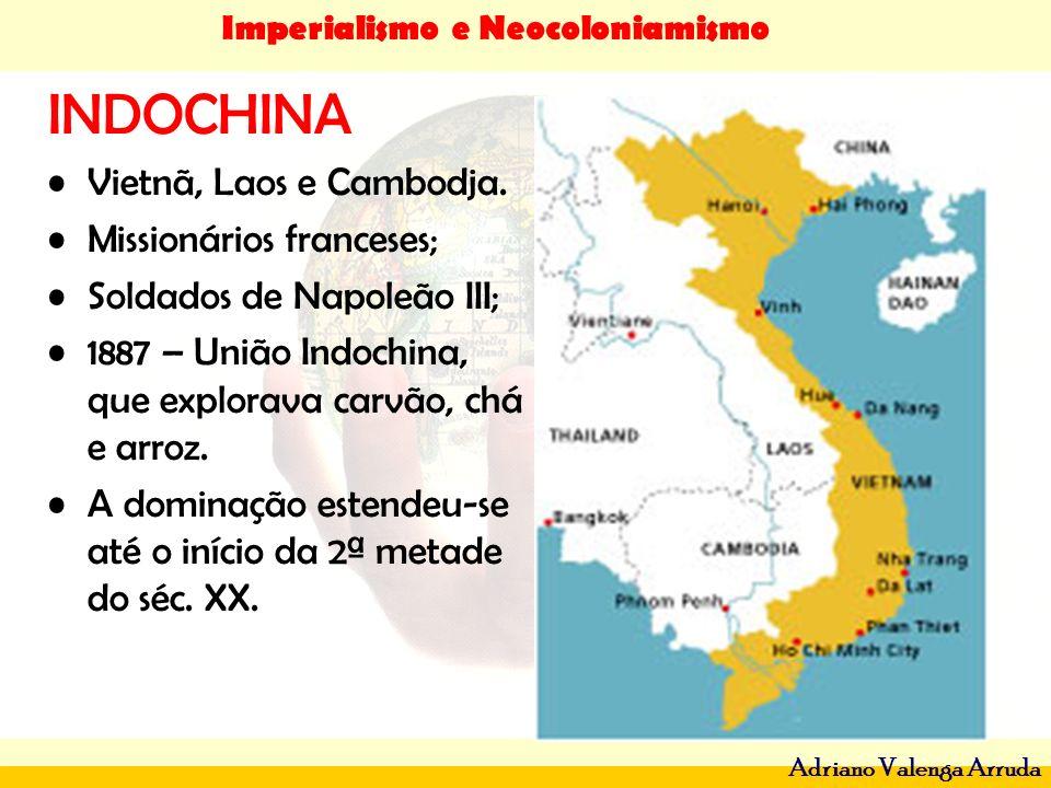 Imperialismo e Neocoloniamismo Adriano Valenga Arruda INDOCHINA Vietnã, Laos e Cambodja. Missionários franceses; Soldados de Napoleão III; 1887 – Uniã