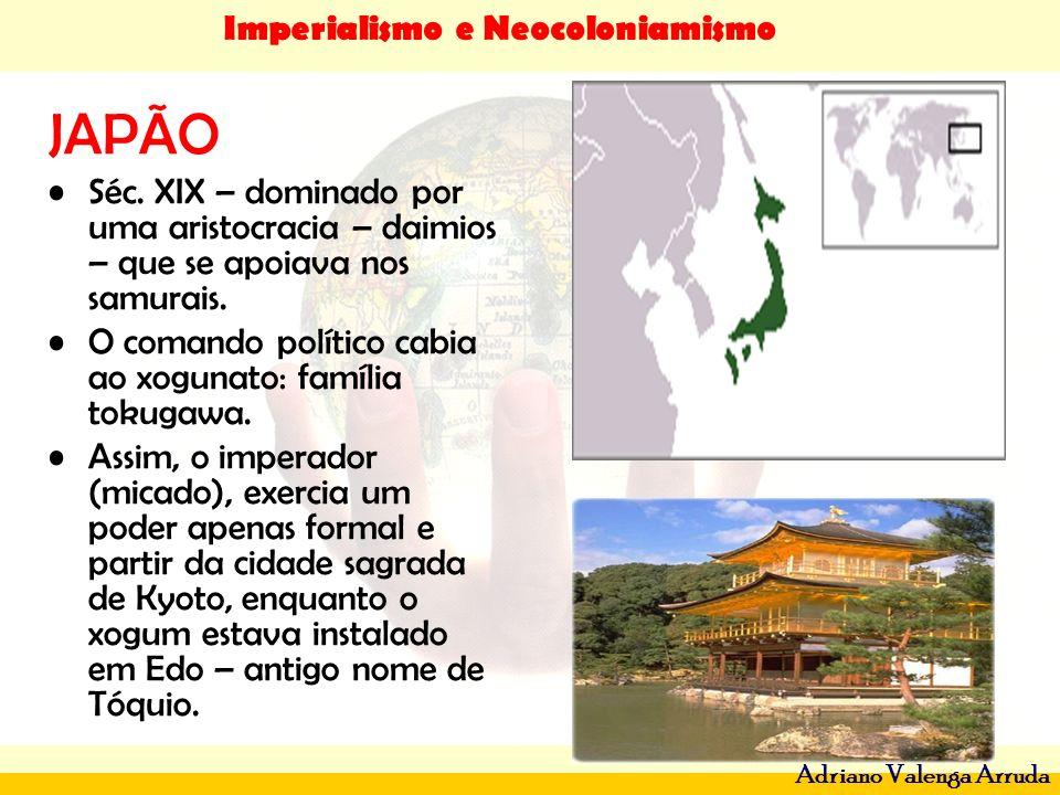 Imperialismo e Neocoloniamismo Adriano Valenga Arruda JAPÃO Séc. XIX – dominado por uma aristocracia – daimios – que se apoiava nos samurais. O comand