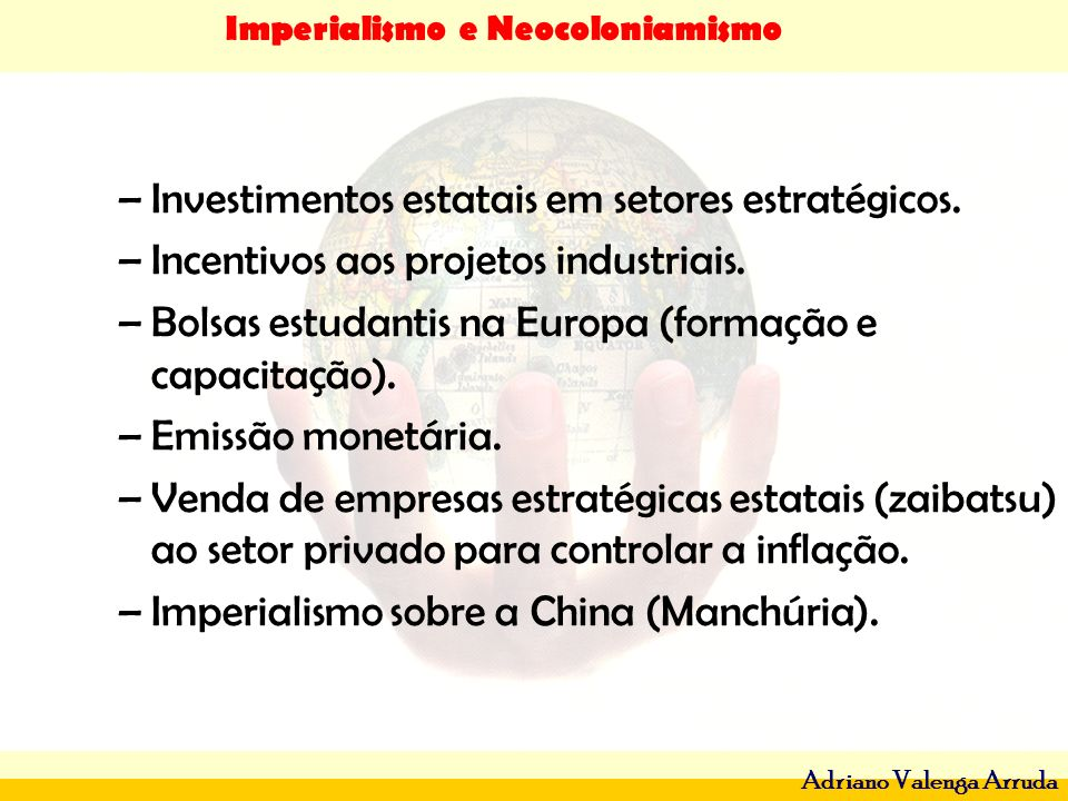 Imperialismo e Neocoloniamismo Adriano Valenga Arruda –Investimentos estatais em setores estratégicos. –Incentivos aos projetos industriais. –Bolsas e