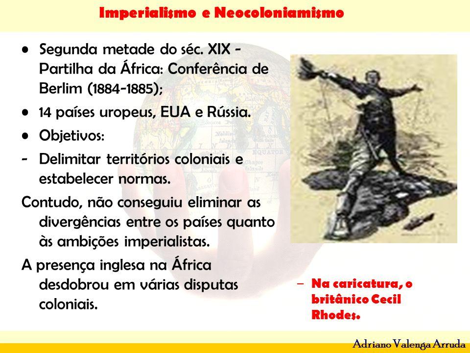 Imperialismo e Neocoloniamismo Adriano Valenga Arruda Segunda metade do séc. XIX - Partilha da África: Conferência de Berlim (1884-1885); 14 países ur