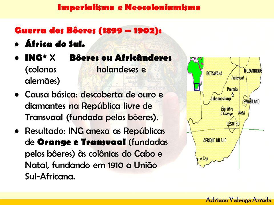 Imperialismo e Neocoloniamismo Adriano Valenga Arruda Guerra dos Bôeres (1899 – 1902): África do Sul. ING* X Bôeres ou Africânderes (colonos holandese