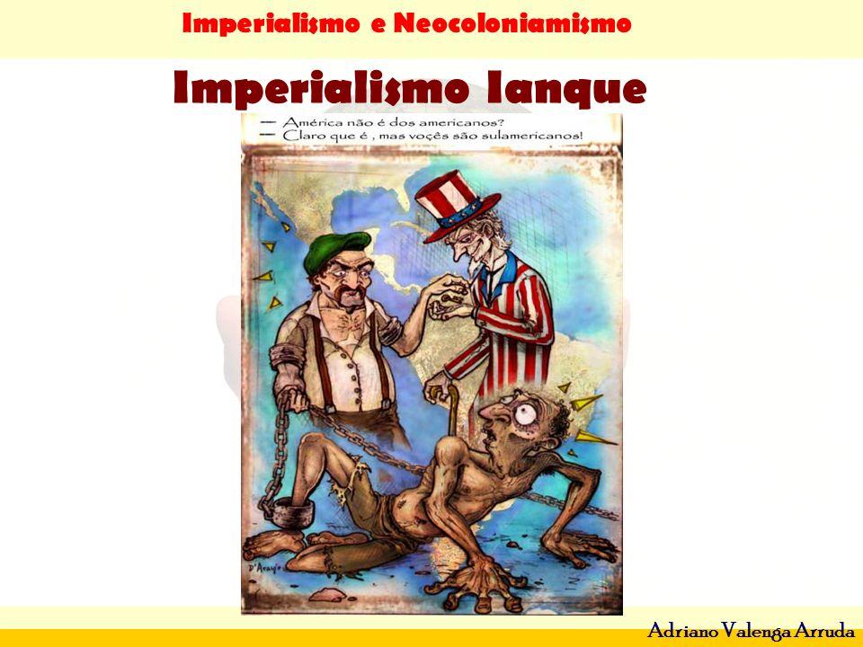 Imperialismo e Neocoloniamismo Adriano Valenga Arruda Imperialismo Ianque