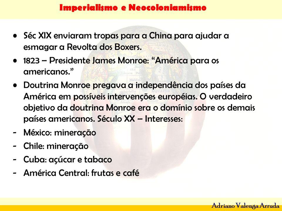 Imperialismo e Neocoloniamismo Adriano Valenga Arruda Séc XIX enviaram tropas para a China para ajudar a esmagar a Revolta dos Boxers. 1823 – Presiden