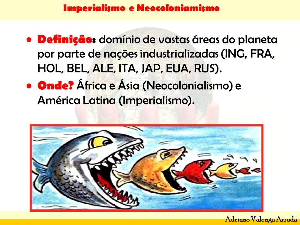 Imperialismo e Neocoloniamismo Adriano Valenga Arruda Definição: domínio de vastas áreas do planeta por parte de nações industrializadas (ING, FRA, HO