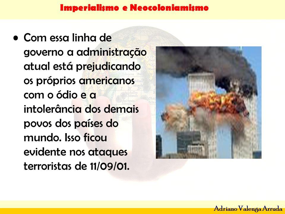 Imperialismo e Neocoloniamismo Adriano Valenga Arruda Com essa linha de governo a administração atual está prejudicando os próprios americanos com o ó