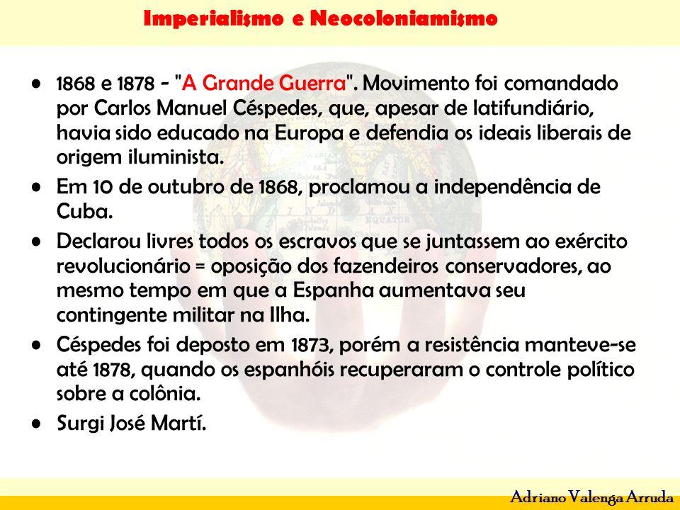 Imperialismo e Neocoloniamismo Adriano Valenga Arruda 1868 e 1878 -