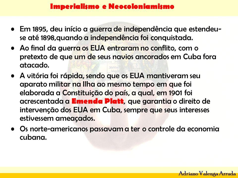 Imperialismo e Neocoloniamismo Adriano Valenga Arruda Em 1895, deu início a guerra de independência que estendeu- se até 1898,quando a independência f