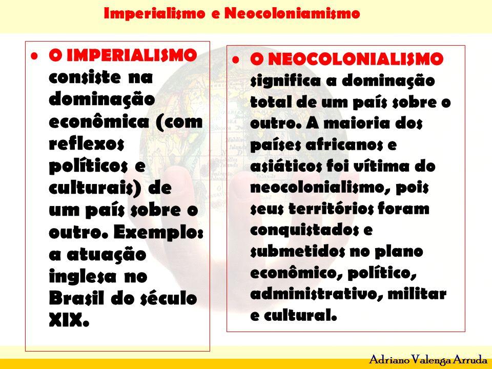 Imperialismo e Neocoloniamismo Adriano Valenga Arruda O IMPERIALISMO consiste na dominação econômica (com reflexos políticos e culturais) de um país s