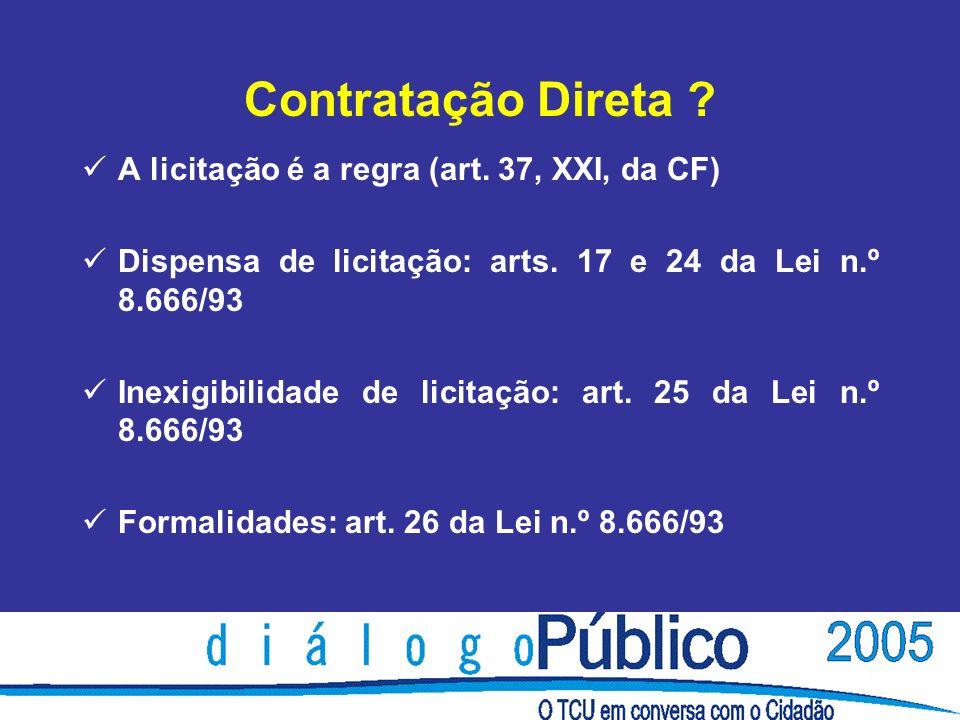 Contratação Direta . A licitação é a regra (art. 37, XXI, da CF) Dispensa de licitação: arts.