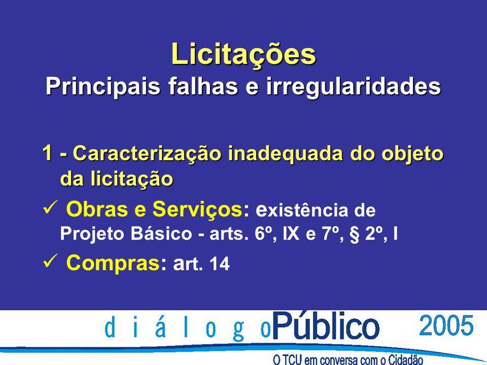 Licitações Principais falhas e irregularidades 1 - Caracterização inadequada do objeto da licitação Obras e Serviços: e xistência de Projeto Básico - arts.