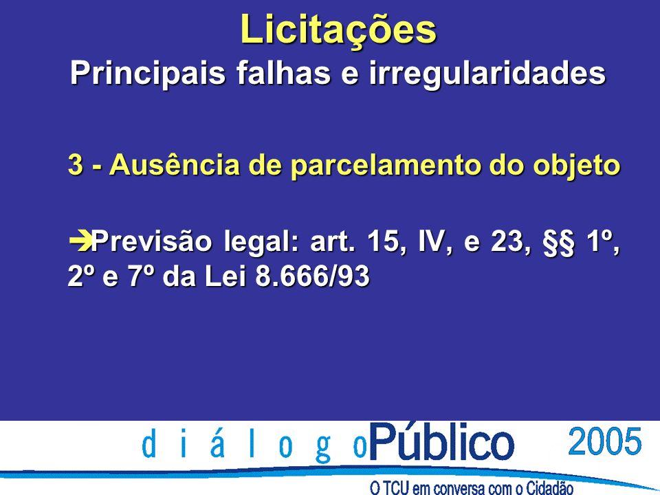 Licitações Principais falhas e irregularidades 3 - Ausência de parcelamento do objeto è Previsão legal: art.