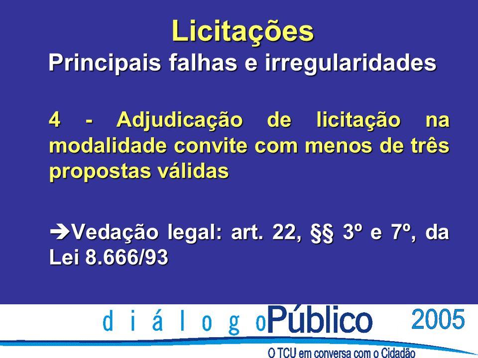 Licitações Principais falhas e irregularidades 4 - Adjudicação de licitação na modalidade convite com menos de três propostas válidas è Vedação legal: art.