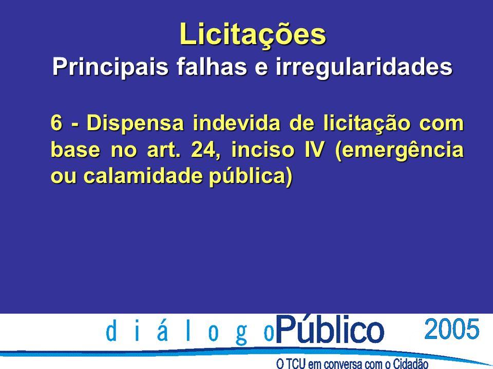 Licitações Principais falhas e irregularidades 6 - Dispensa indevida de licitação com base no art.