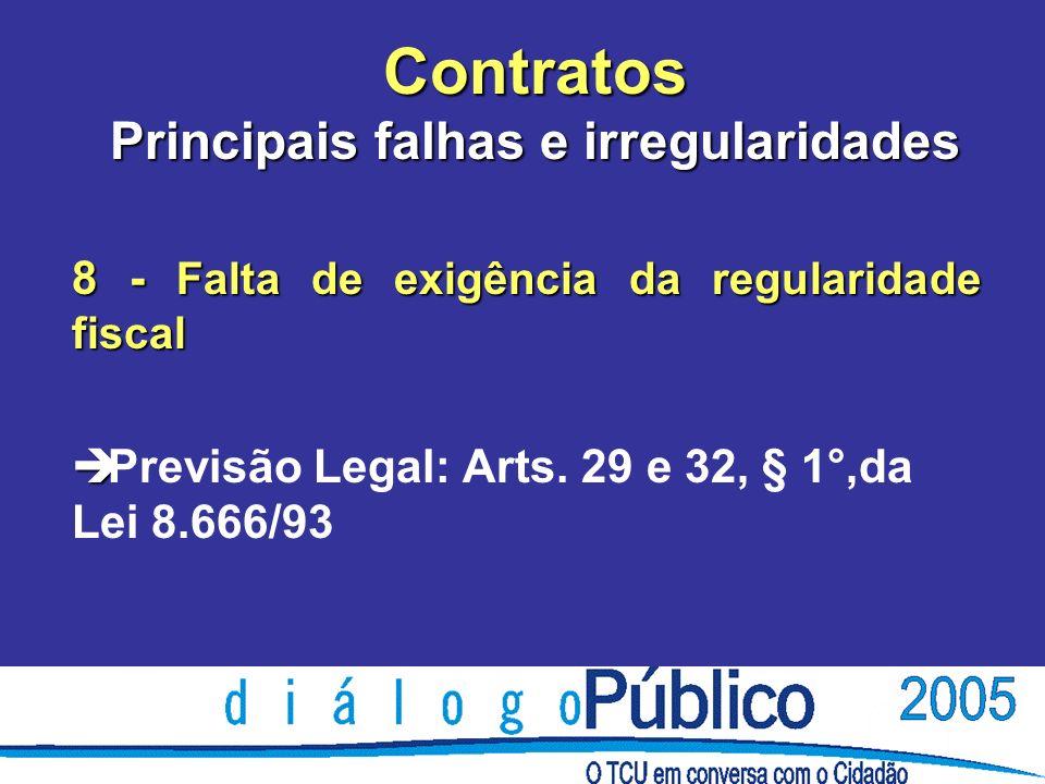 Contratos Principais falhas e irregularidades 8 - Falta de exigência da regularidade fiscal è è Previsão Legal: Arts.