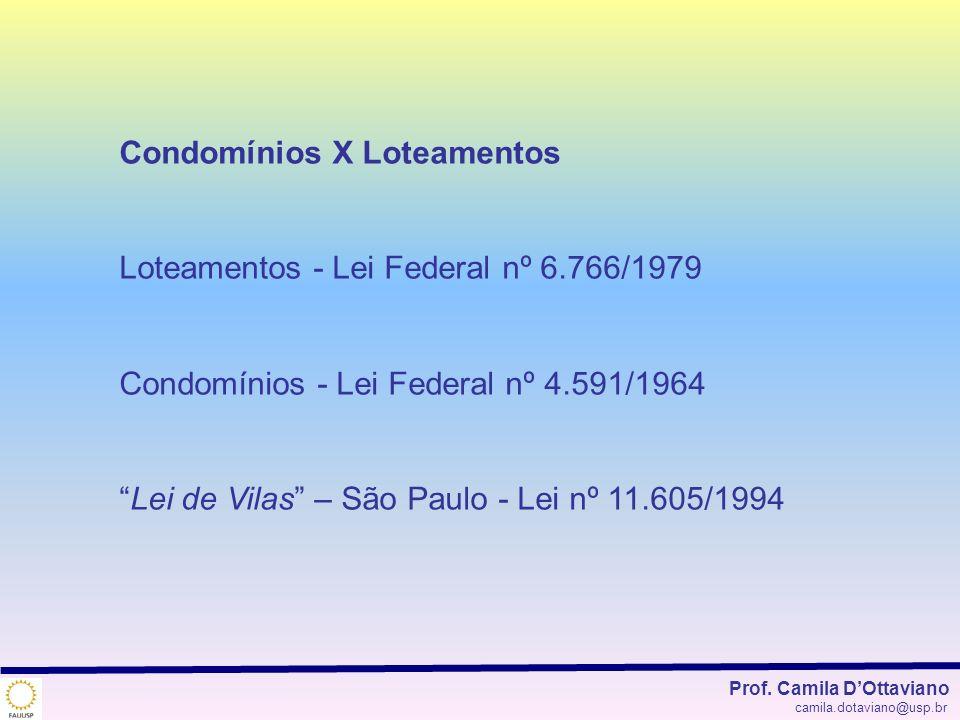 Condomínios X Loteamentos Loteamentos - Lei Federal nº 6.766/1979 Condomínios - Lei Federal nº 4.591/1964 Lei de Vilas – São Paulo - Lei nº 11.605/199