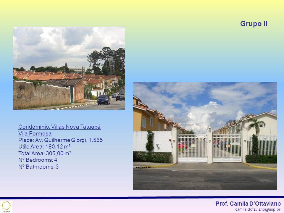 Grupo II Prof. Camila DOttaviano camila.dotaviano@usp.br Condomínio: Villas Nova Tatuapé Vila Formosa Place: Av. Guilherme Giorgi, 1.555 Utile Area: 1