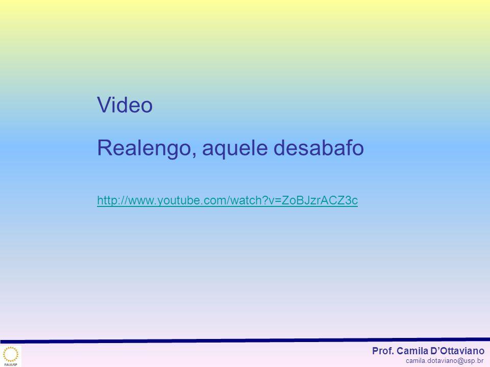 Prof. Camila DOttaviano camila.dotaviano@usp.br Video Realengo, aquele desabafo http://www.youtube.com/watch?v=ZoBJzrACZ3c