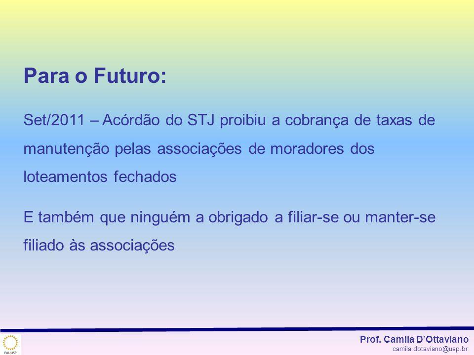 Prof. Camila DOttaviano camila.dotaviano@usp.br Para o Futuro: Set/2011 – Acórdão do STJ proibiu a cobrança de taxas de manutenção pelas associações d