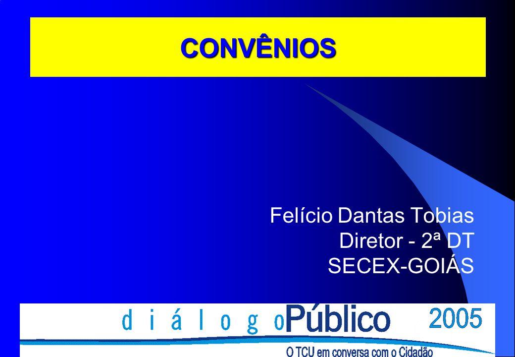 CONVÊNIOS Felício Dantas Tobias Diretor - 2ª DT SECEX-GOIÁS