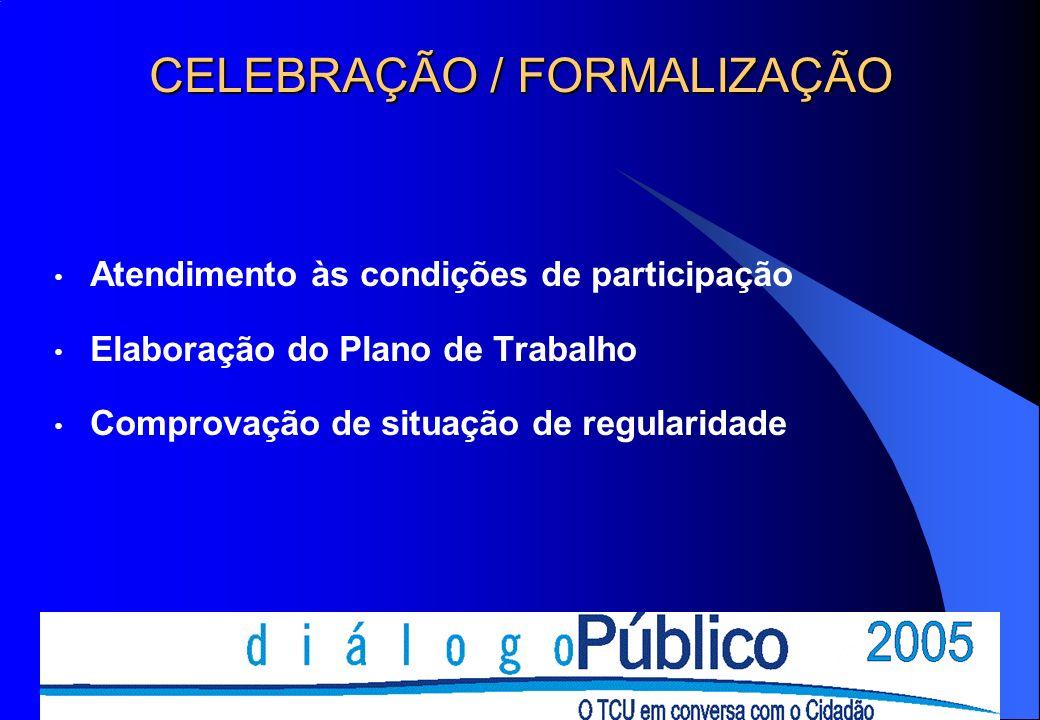CELEBRAÇÃO / FORMALIZAÇÃO Atendimento às condições de participação Elaboração do Plano de Trabalho Comprovação de situação de regularidade